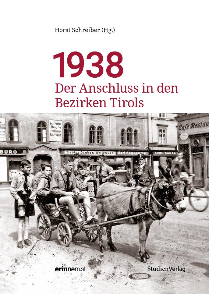 Horst Schreiber: 1938. Der Anschluss in den Bezirken Tirols