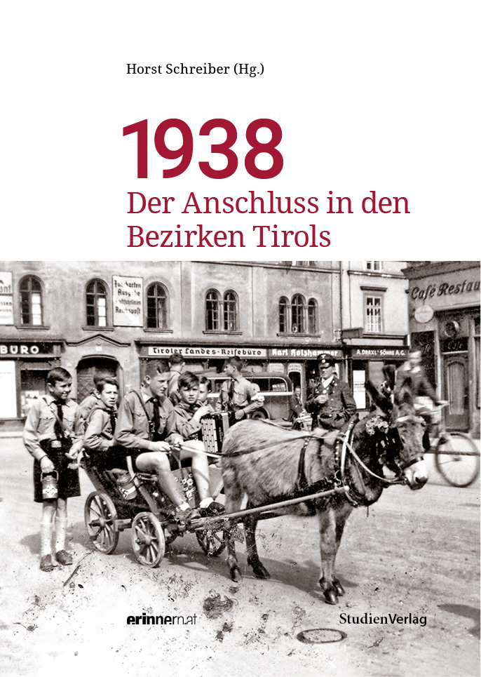 Horst Schreiber (Hg.): 1938. Der Anschluss in den Bezirken Tirols