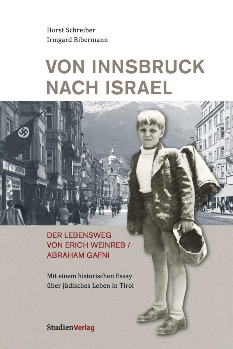 Horst Schreiber/Irmgard Bibermann: Von Innsbruck nach Israel. Der Lebensweg von Erich Weinreb/Abraham Gafni