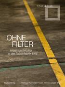 Ohne Filter. Arbeit und Kultur in der Tabakfabrik Linz