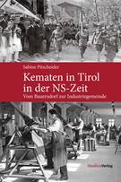 Sabine Pitscheider: Kematen in Tirol in der NS-Zeit. Vom Bauerndorf zur Industriegemeinde