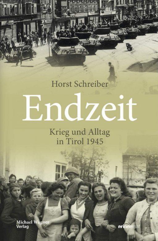 Horst Schreiber, Endzeit. Krieg und Alltag in Tirol 1945